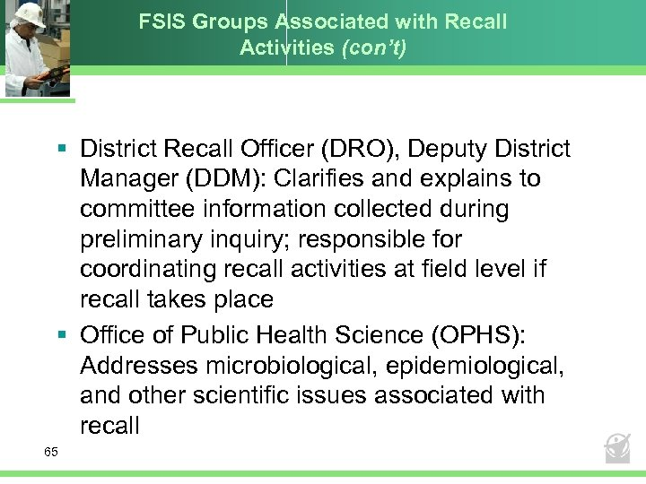 FSIS Groups Associated with Recall Activities (con't) § District Recall Officer (DRO), Deputy District