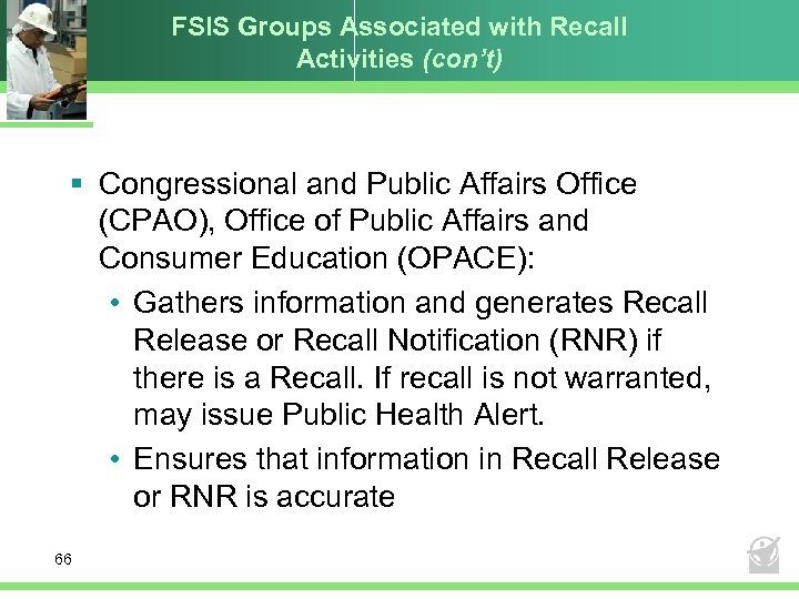 FSIS Groups Associated with Recall Activities (con't) § Congressional and Public Affairs Office (CPAO),