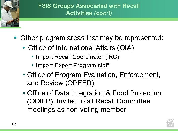 FSIS Groups Associated with Recall Activities (con't) § Other program areas that may be
