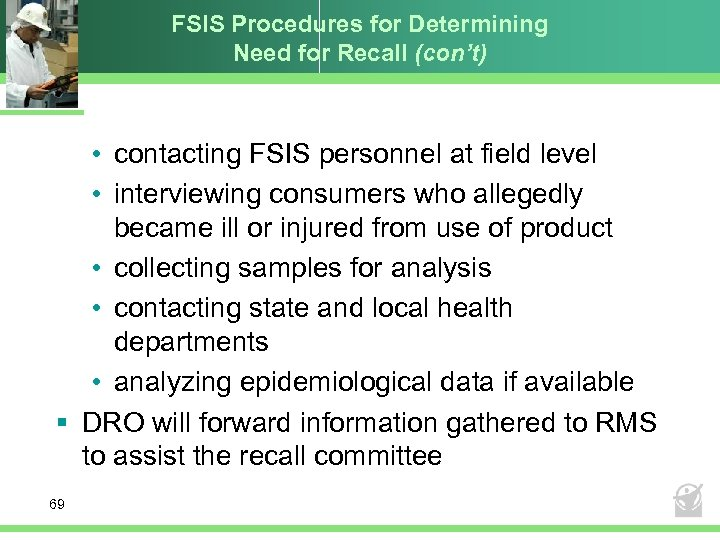 FSIS Procedures for Determining Need for Recall (con't) • contacting FSIS personnel at field