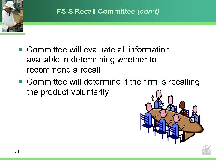 FSIS Recall Committee (con't) § Committee will evaluate all information available in determining whether