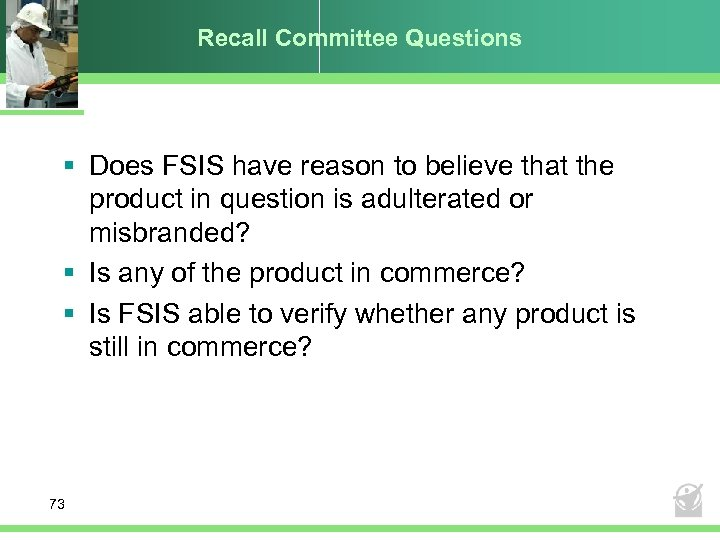 Recall Committee Questions § Does FSIS have reason to believe that the product in