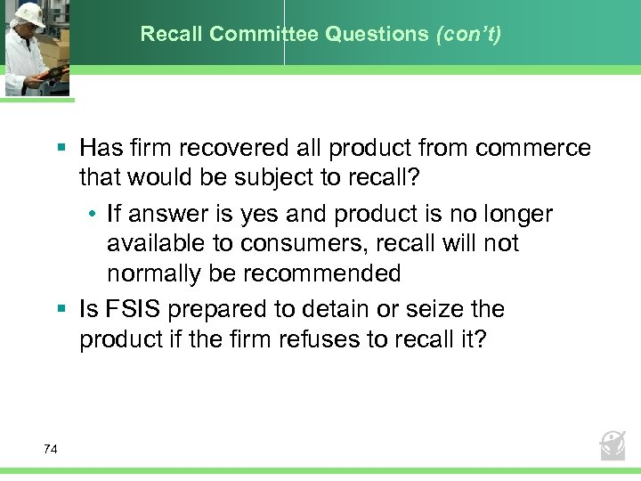 Recall Committee Questions (con't) § Has firm recovered all product from commerce that would