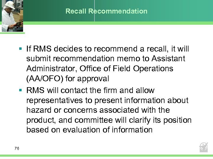 Recall Recommendation § If RMS decides to recommend a recall, it will submit recommendation