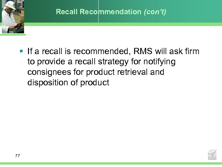 Recall Recommendation (con't) § If a recall is recommended, RMS will ask firm to