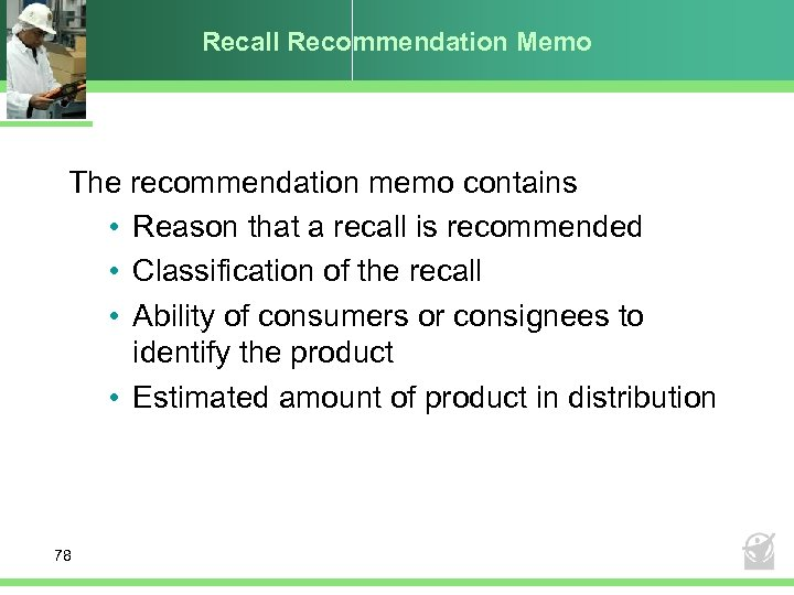 Recall Recommendation Memo The recommendation memo contains • Reason that a recall is recommended