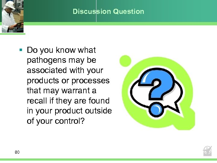 Discussion Question § Do you know what pathogens may be associated with your products
