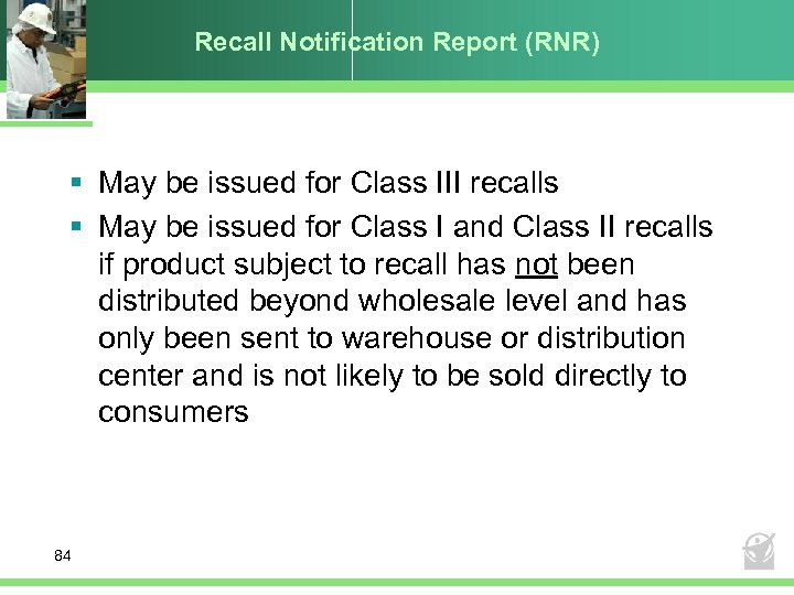 Recall Notification Report (RNR) § May be issued for Class III recalls § May