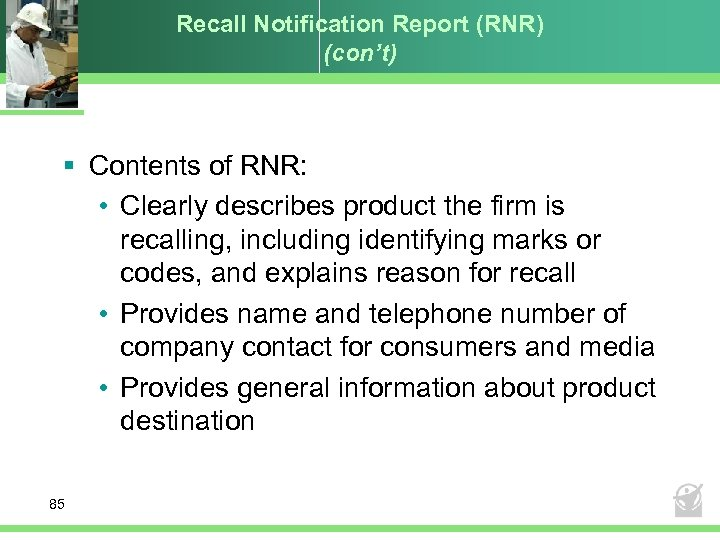 Recall Notification Report (RNR) (con't) § Contents of RNR: • Clearly describes product the