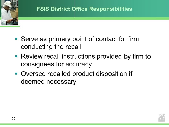 FSIS District Office Responsibilities § Serve as primary point of contact for firm conducting