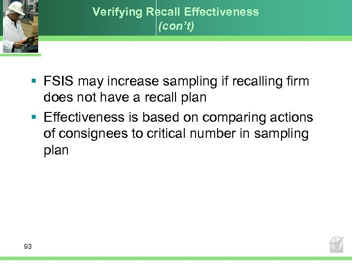 Verifying Recall Effectiveness (con't) § FSIS may increase sampling if recalling firm does not