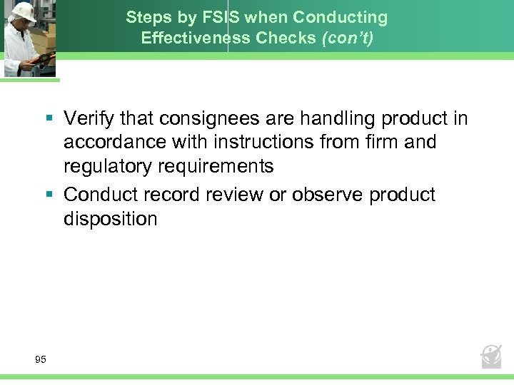 Steps by FSIS when Conducting Effectiveness Checks (con't) § Verify that consignees are handling