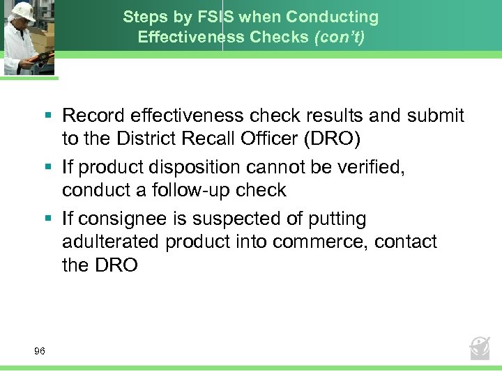 Steps by FSIS when Conducting Effectiveness Checks (con't) § Record effectiveness check results and