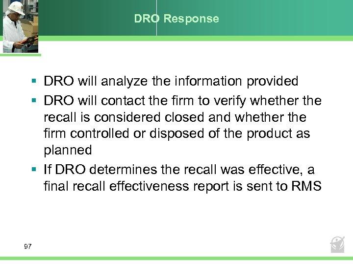 DRO Response § DRO will analyze the information provided § DRO will contact the