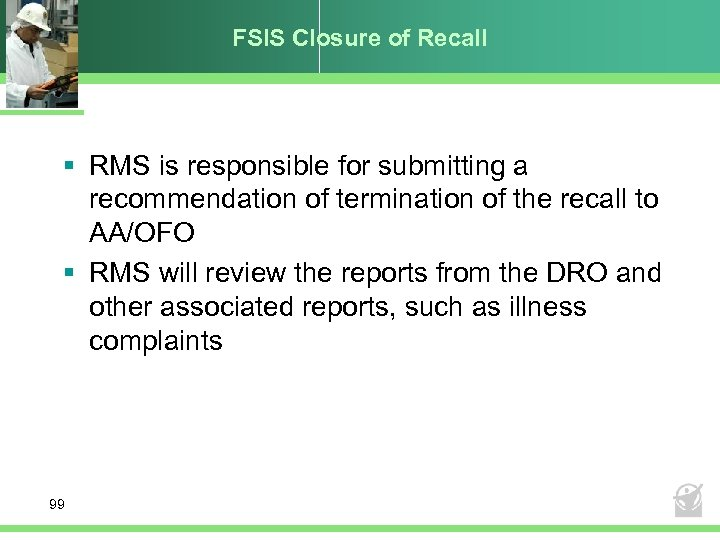FSIS Closure of Recall § RMS is responsible for submitting a recommendation of termination