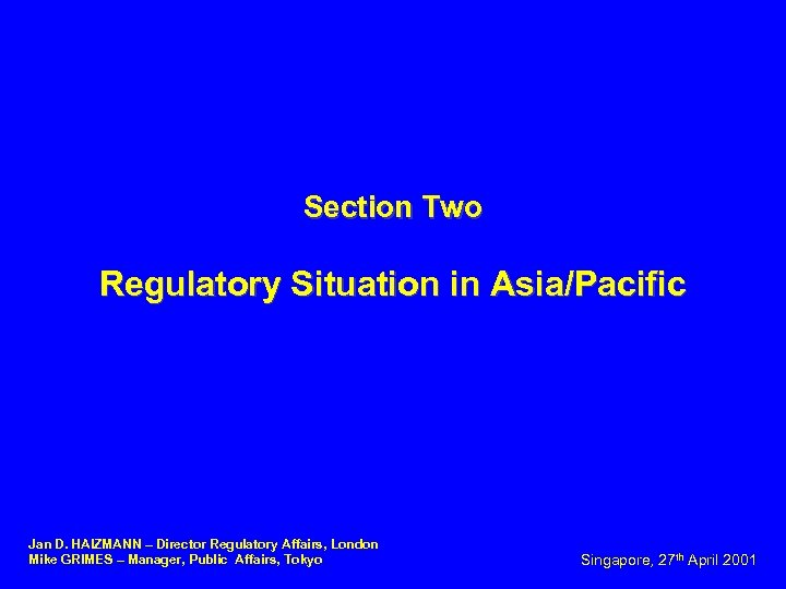 Section Two Regulatory Situation in Asia/Pacific Jan D. HAIZMANN – Director Regulatory Affairs, London