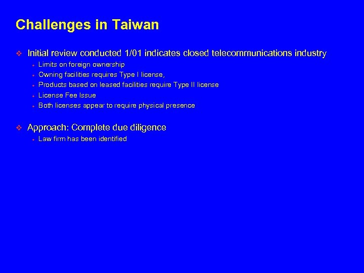 Challenges in Taiwan v Initial review conducted 1/01 indicates closed telecommunications industry • •