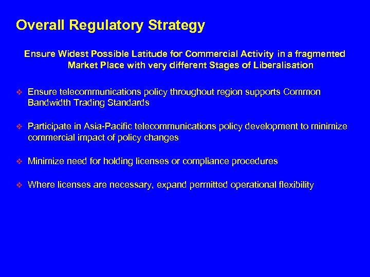 Overall Regulatory Strategy Ensure Widest Possible Latitude for Commercial Activity in a fragmented Market