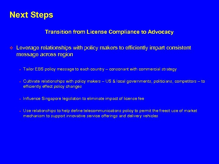 Next Steps Transition from License Compliance to Advocacy v Leverage relationships with policy makers