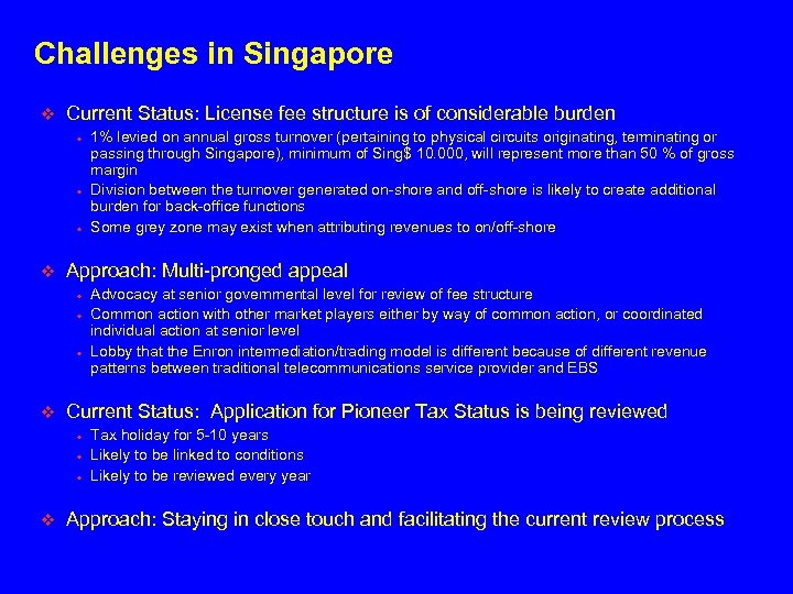 Challenges in Singapore v Current Status: License fee structure is of considerable burden •