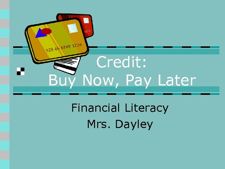 Credit: Buy Now, Pay Later Financial Literacy Mrs. Dayley