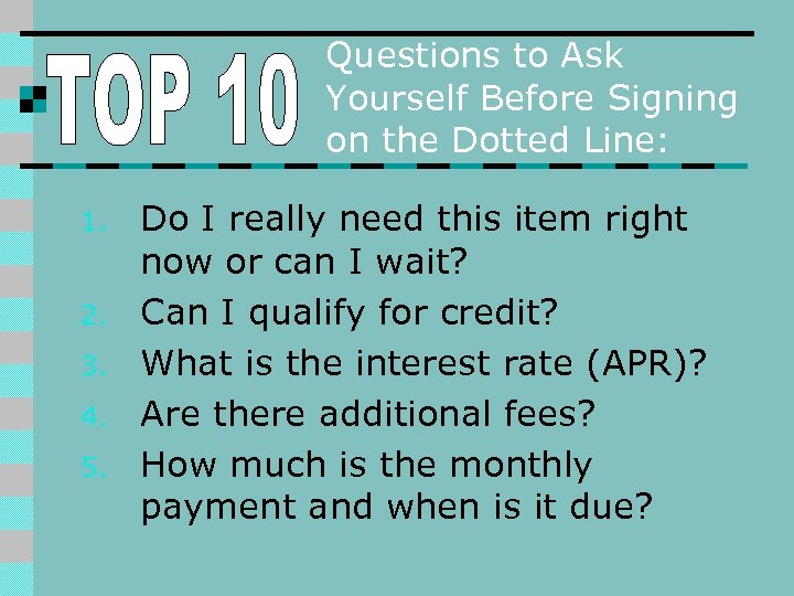 Questions to Ask Yourself Before Signing on the Dotted Line: 1. 2. 3. 4.
