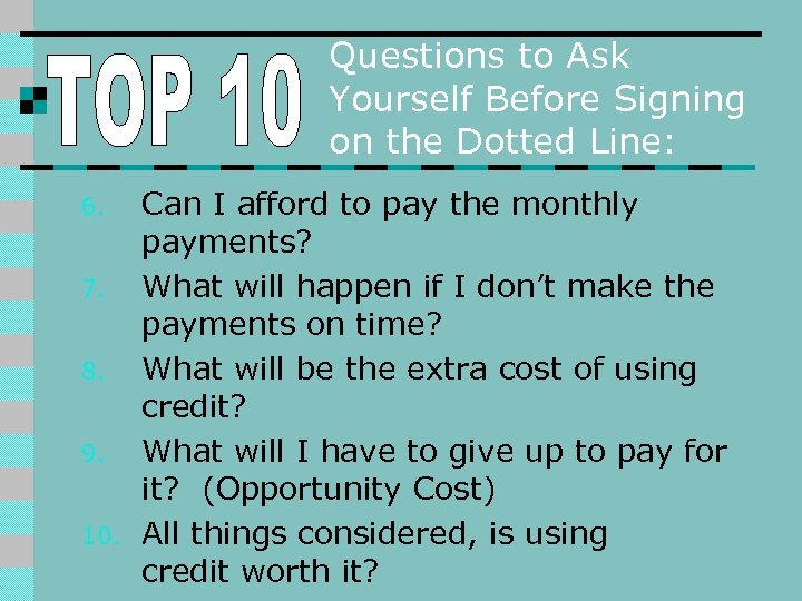 Questions to Ask Yourself Before Signing on the Dotted Line: 6. 7. 8. 9.