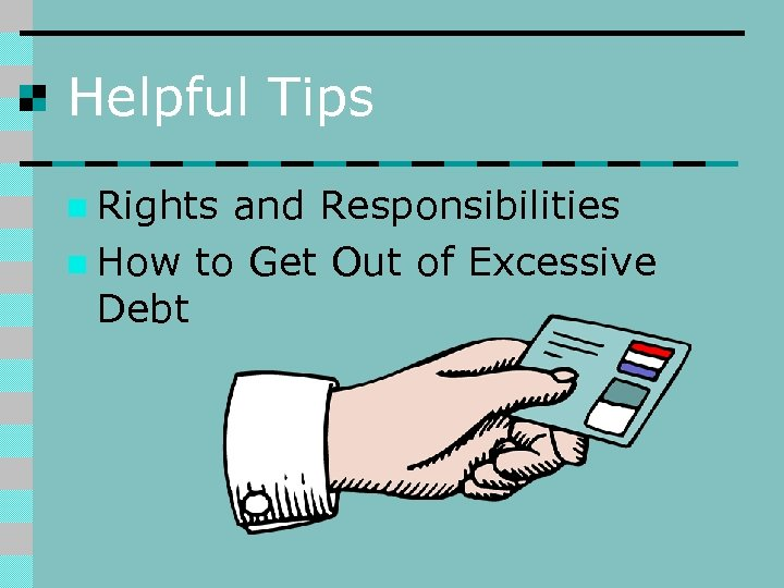 Helpful Tips n Rights and Responsibilities n How to Get Out of Excessive Debt