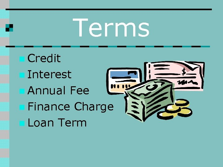 Terms n Credit n Interest n Annual Fee n Finance Charge n Loan Term