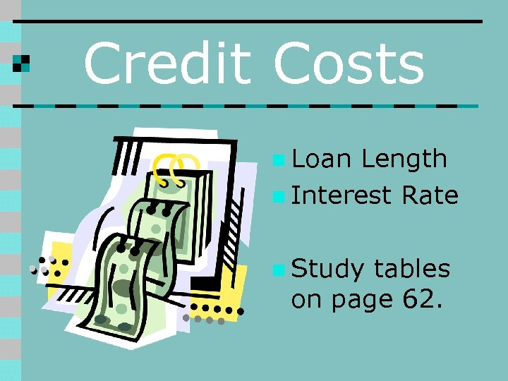 Credit Costs n Loan Length n Interest Rate n Study tables on page 62.