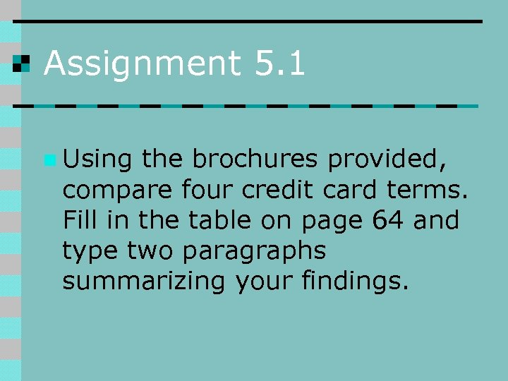 Assignment 5. 1 n Using the brochures provided, compare four credit card terms. Fill