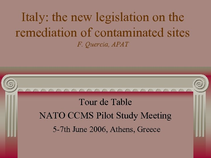 Italy: the new legislation on the remediation of contaminated sites F. Quercia, APAT Tour