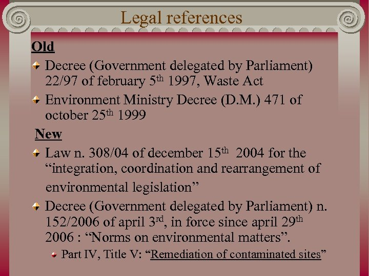 Legal references Old Decree (Government delegated by Parliament) 22/97 of february 5 th 1997,