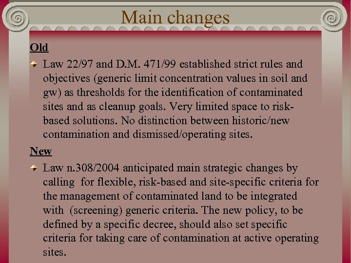Main changes Old Law 22/97 and D. M. 471/99 established strict rules and objectives