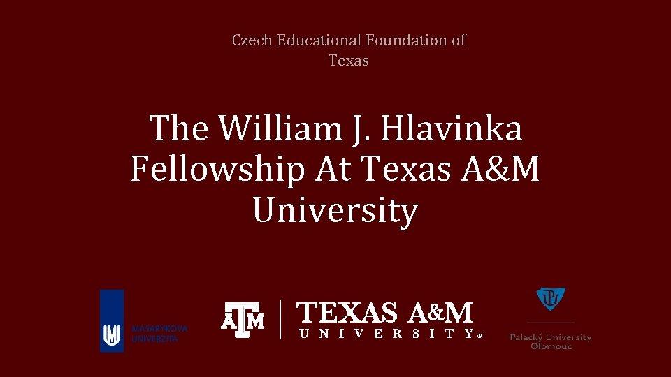 Czech Educational Foundation of Texas The William J. Hlavinka Fellowship At Texas A&M University