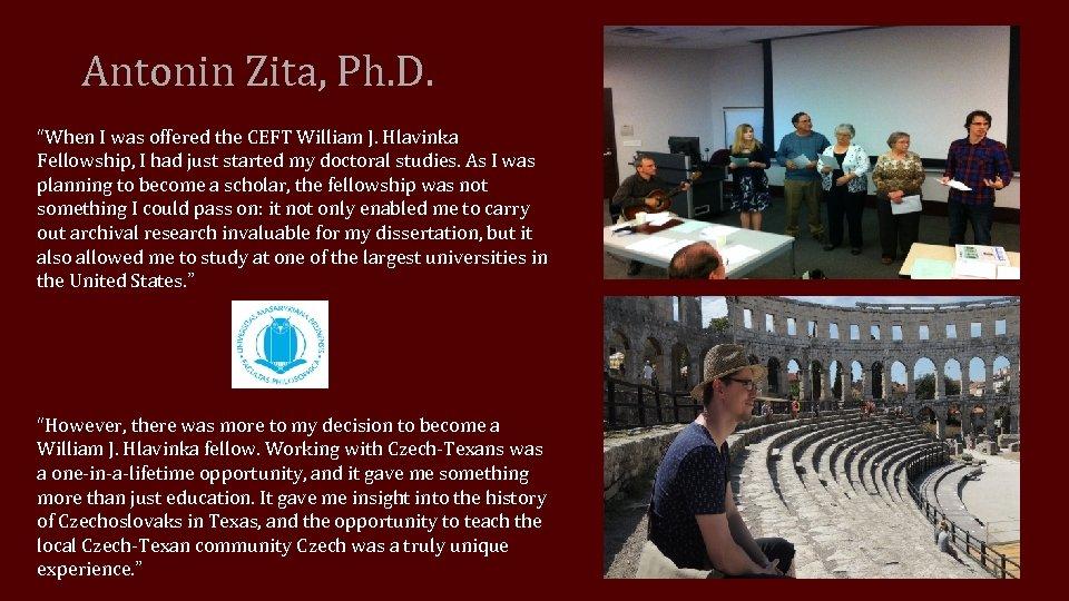"Antonin Zita, Ph. D. ""When I was offered the CEFT William J. Hlavinka Fellowship,"