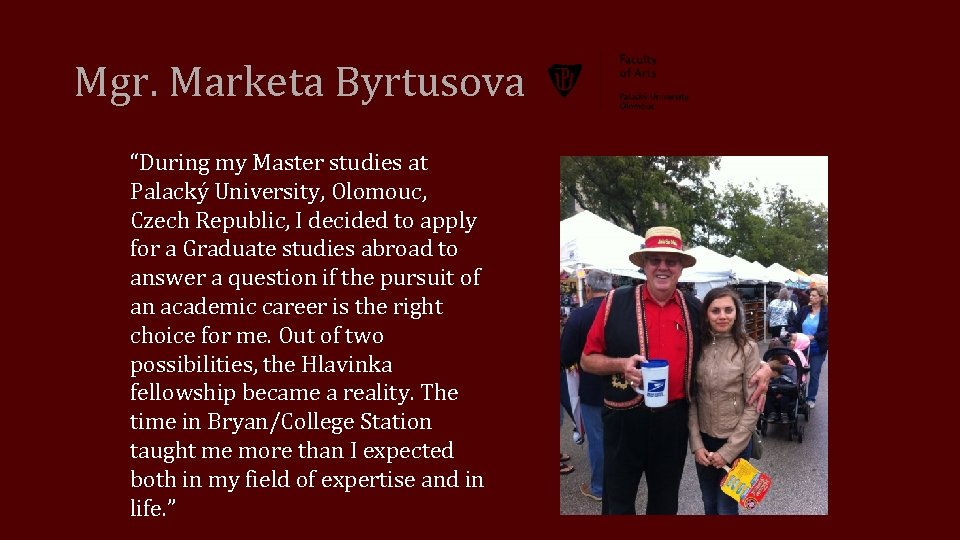 "Mgr. Marketa Byrtusova ""During my Master studies at Palacký University, Olomouc, Czech Republic, I"