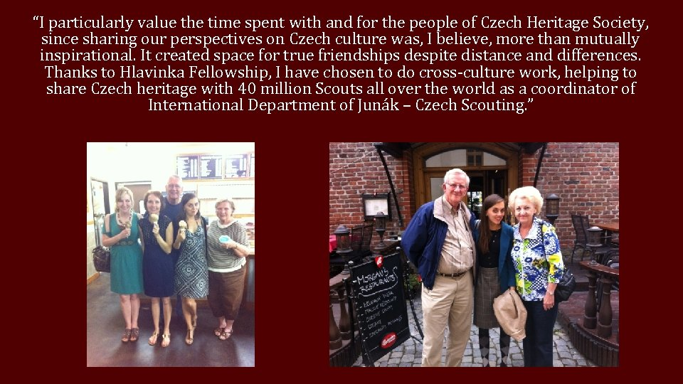 """""""I particularly value the time spent with and for the people of Czech Heritage"""