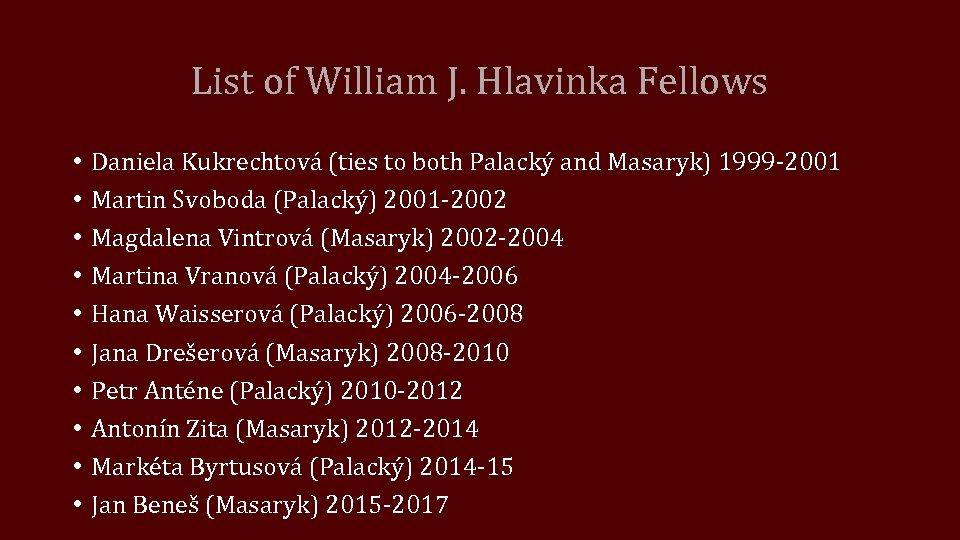 List of William J. Hlavinka Fellows • • • Daniela Kukrechtová (ties to both