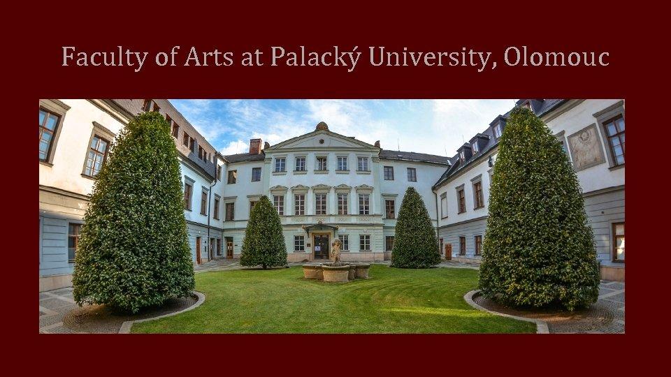 Faculty of Arts at Palacký University, Olomouc