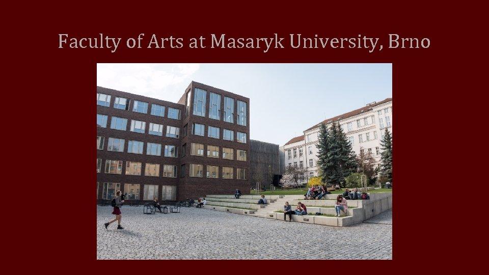 Faculty of Arts at Masaryk University, Brno