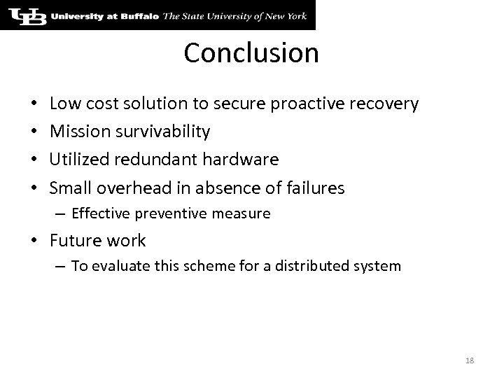 Conclusion • • Low cost solution to secure proactive recovery Mission survivability Utilized redundant