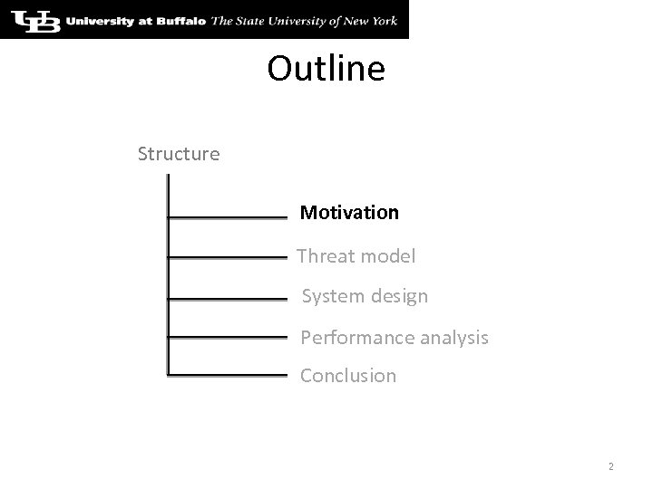 Outline Structure Motivation Threat model System design Performance analysis Conclusion 2