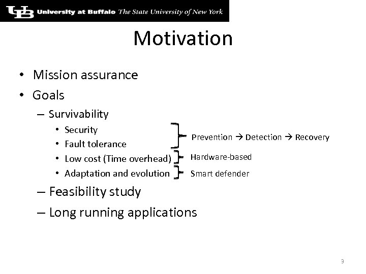 Motivation • Mission assurance • Goals – Survivability • • Security Fault tolerance Low