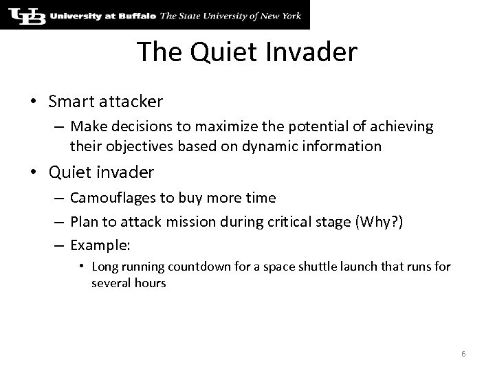 The Quiet Invader • Smart attacker – Make decisions to maximize the potential of