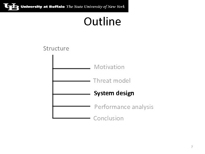 Outline Structure Motivation Threat model System design Performance analysis Conclusion 7