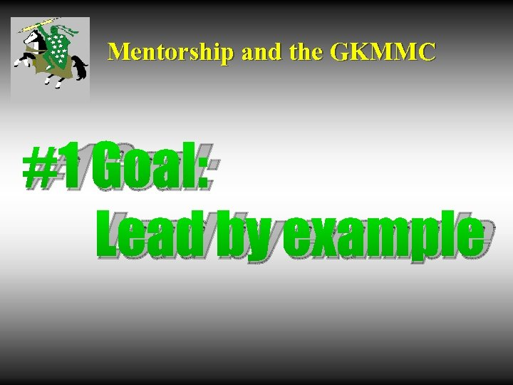 Mentorship and the GKMMC #1 Goal: Lead by example