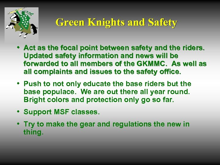 Green Knights and Safety • Act as the focal point between safety and the