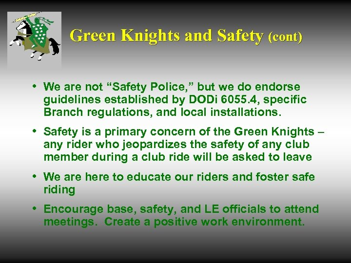 "Green Knights and Safety (cont) • We are not ""Safety Police, "" but we"