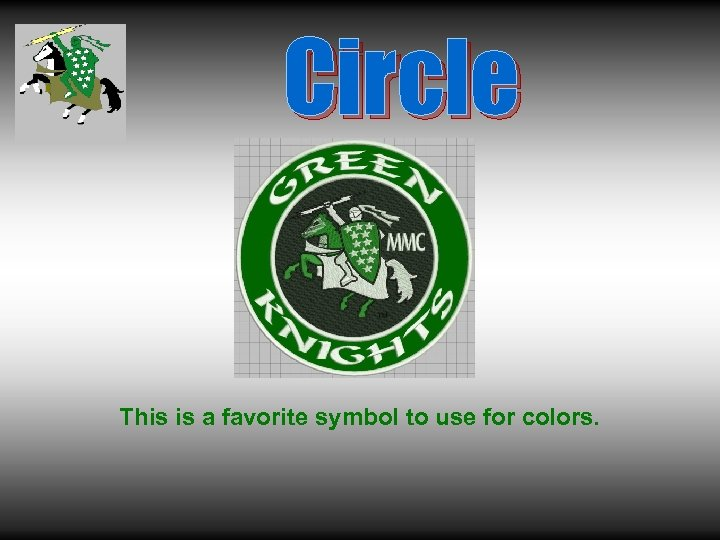 Circle This is a favorite symbol to use for colors.